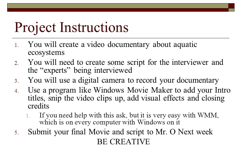 Project Instructions You will create a video documentary about aquatic ecosystems.