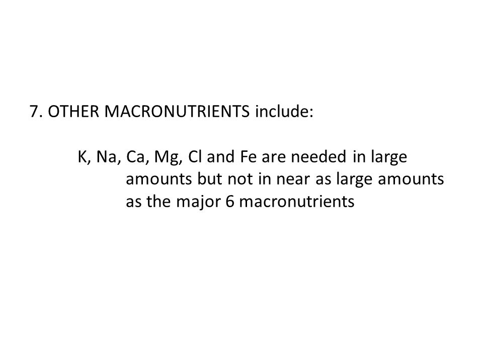 7. OTHER MACRONUTRIENTS include: