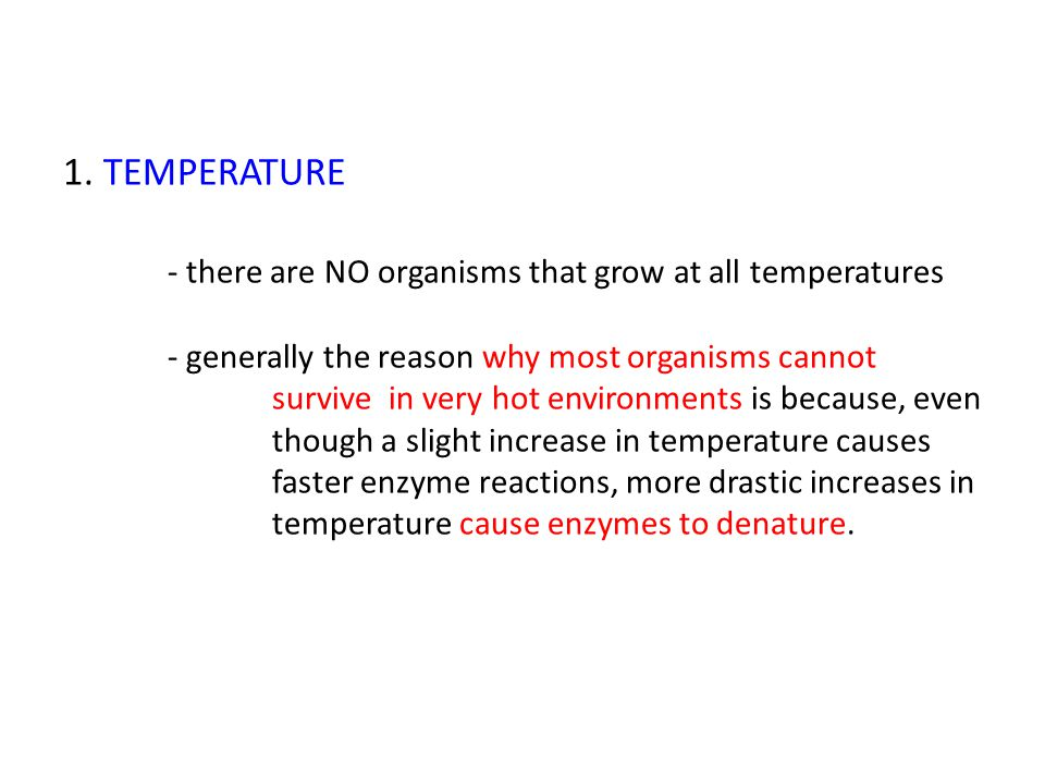 1. TEMPERATURE. - there are NO organisms that grow at all temperatures