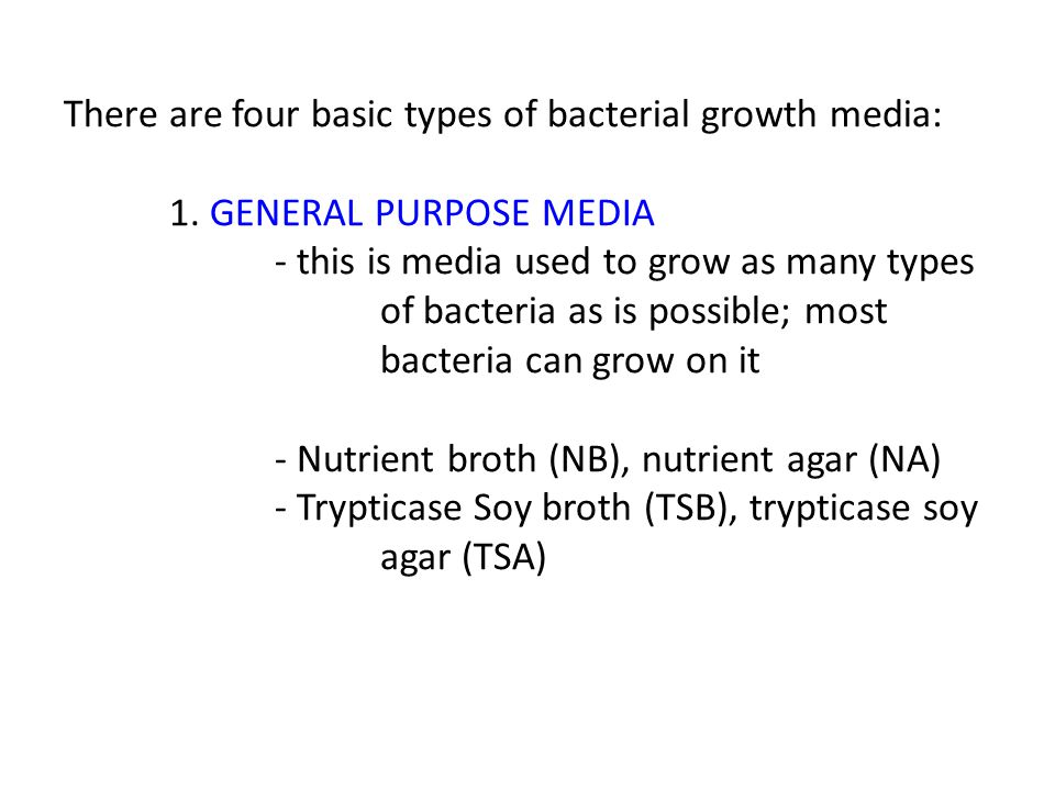 There are four basic types of bacterial growth media:. 1