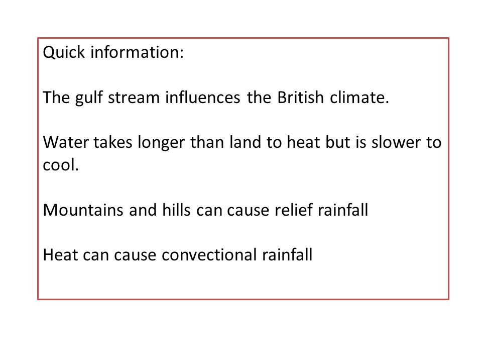 Quick information: The gulf stream influences the British climate. Water takes longer than land to heat but is slower to cool.