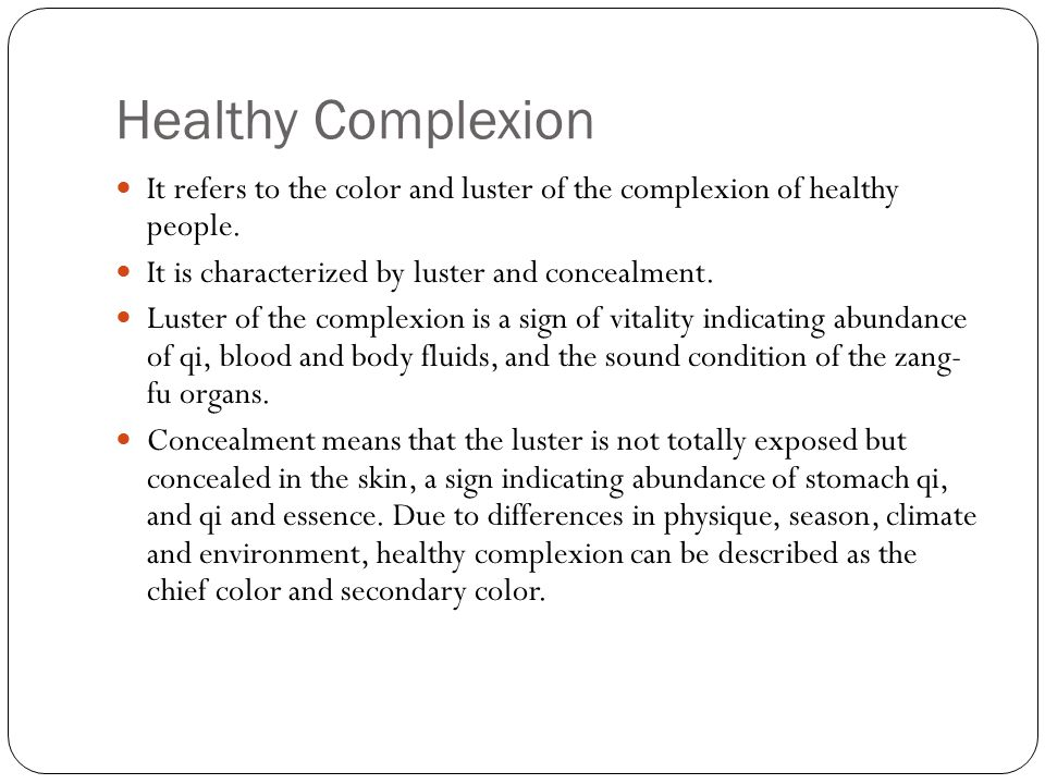 Healthy Complexion It refers to the color and luster of the complexion of healthy people. It is characterized by luster and concealment.