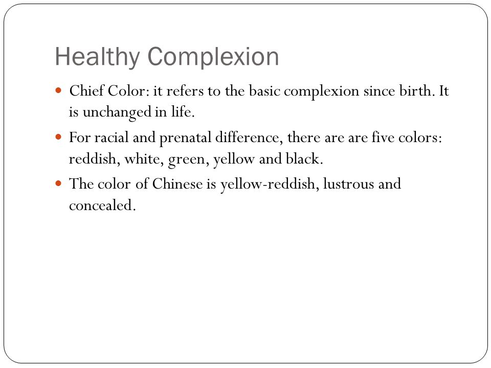 Healthy Complexion Chief Color: it refers to the basic complexion since birth. It is unchanged in life.