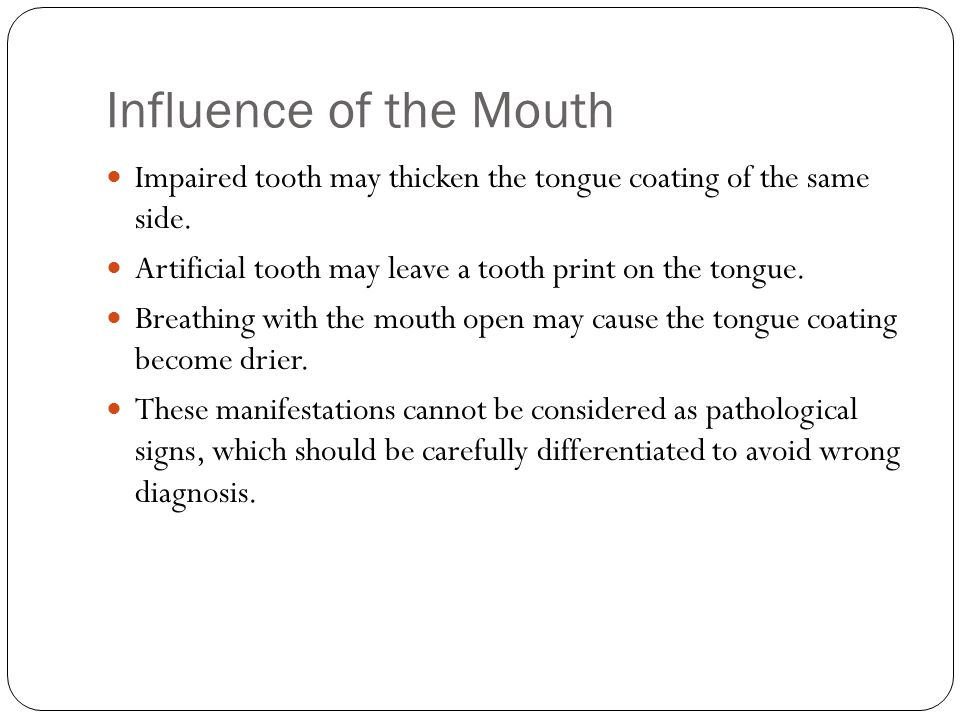 Influence of the Mouth Impaired tooth may thicken the tongue coating of the same side. Artificial tooth may leave a tooth print on the tongue.