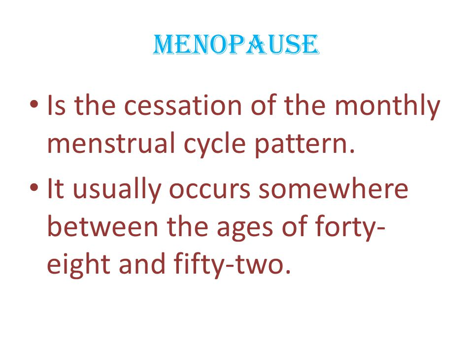Is the cessation of the monthly menstrual cycle pattern.