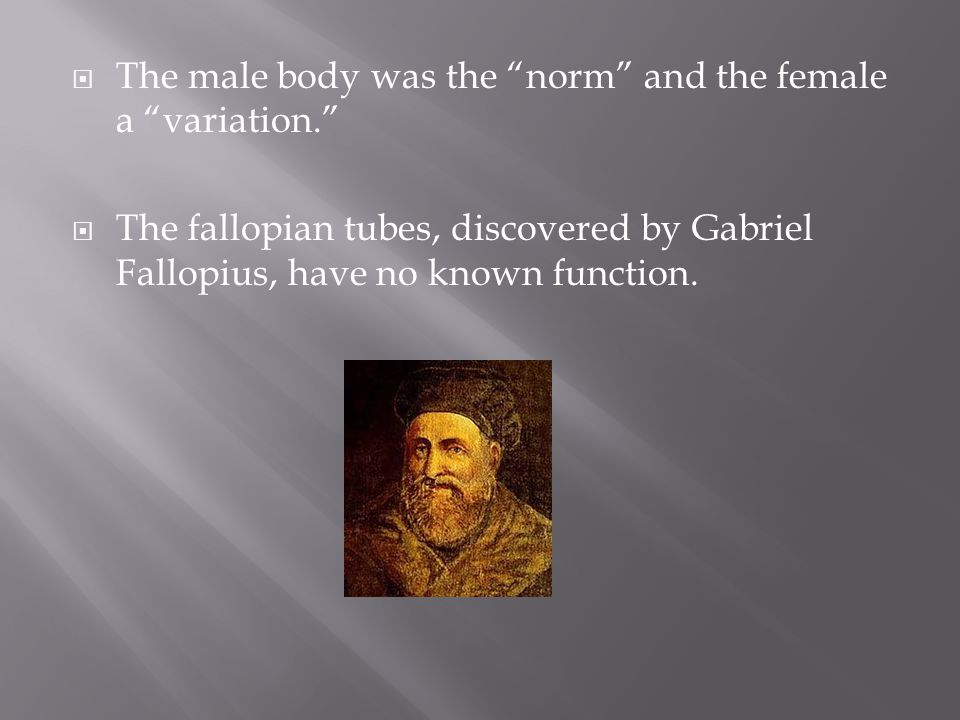 The male body was the norm and the female a variation.