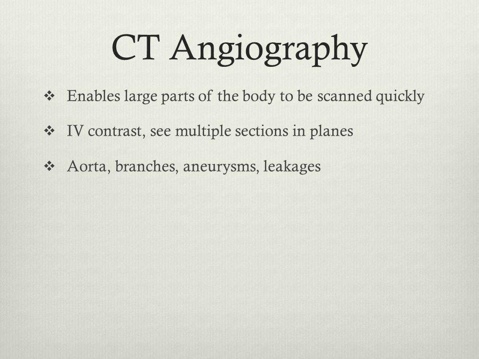 CT Angiography Enables large parts of the body to be scanned quickly