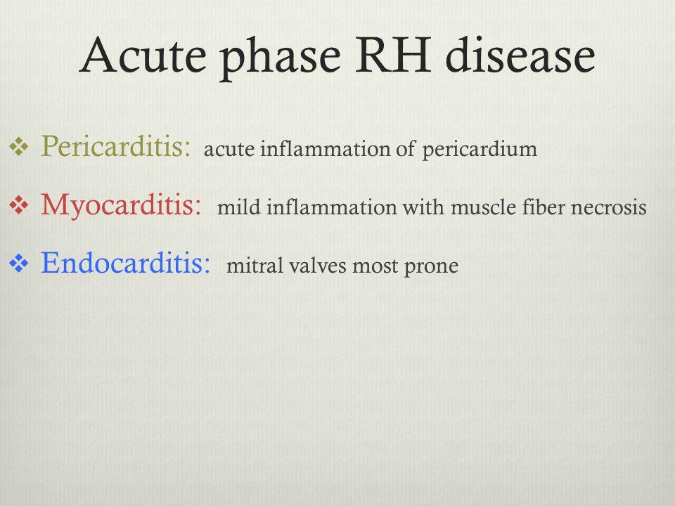 Acute phase RH disease Pericarditis: acute inflammation of pericardium