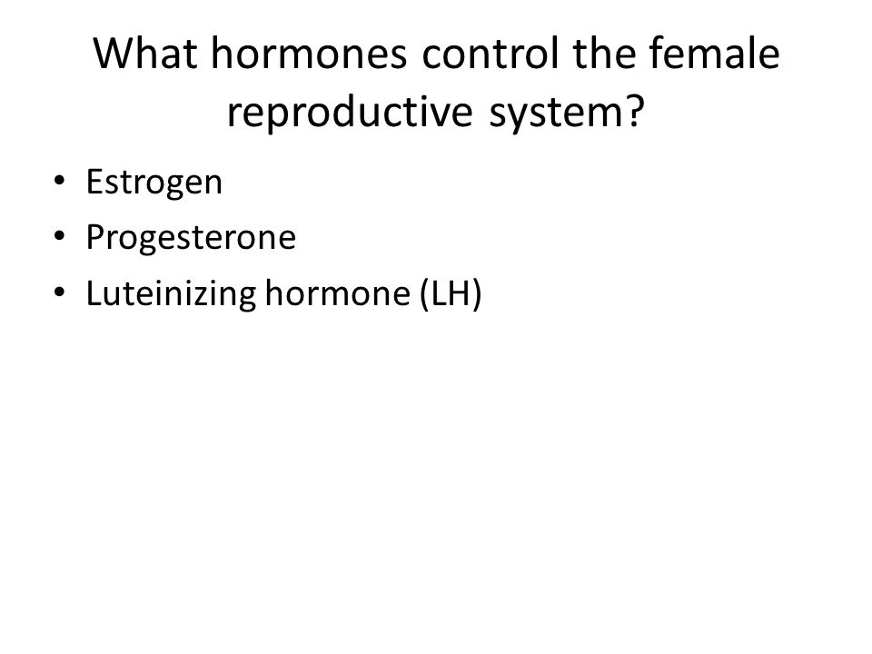 What hormones control the female reproductive system