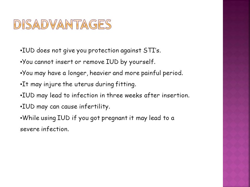 Disadvantages IUD does not give you protection against STI's.