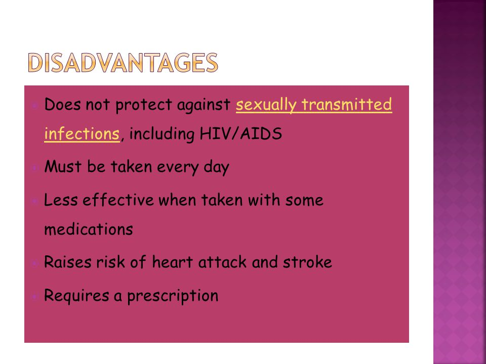 disadvantages Does not protect against sexually transmitted infections, including HIV/AIDS. Must be taken every day.