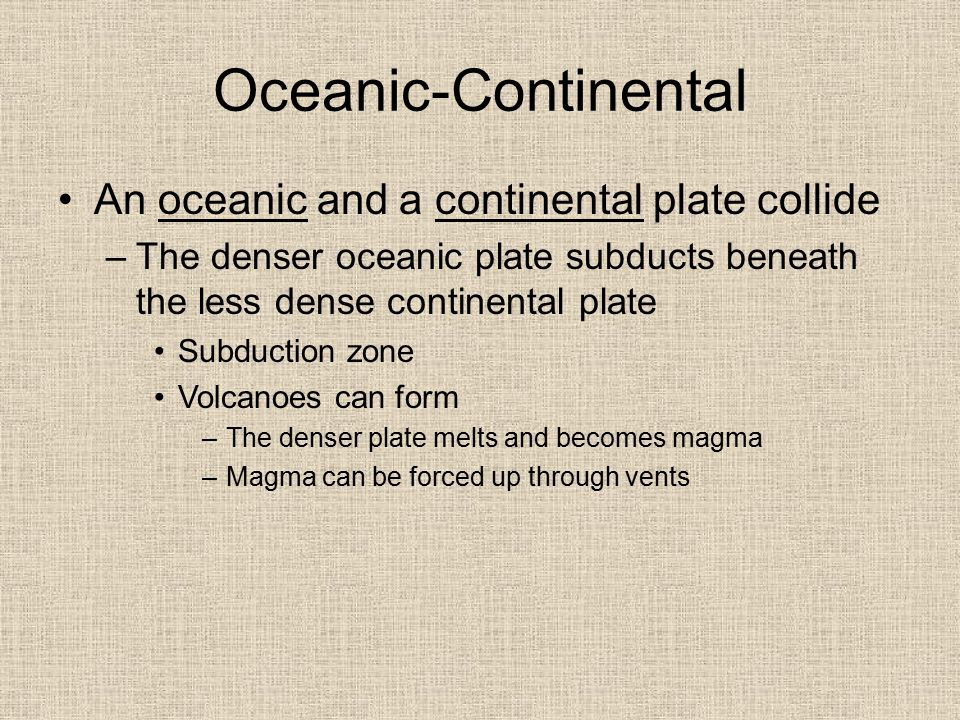 Oceanic-Continental An oceanic and a continental plate collide