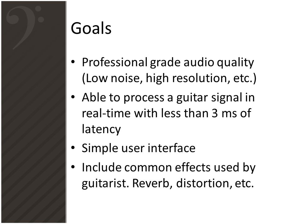 Goals Professional grade audio quality (Low noise, high resolution, etc.)