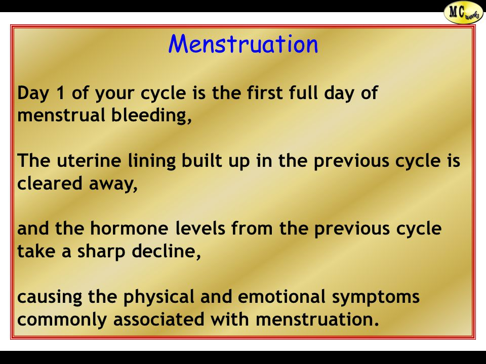 Menstruation Day 1 of your cycle is the first full day of menstrual bleeding, The uterine lining built up in the previous cycle is cleared away,