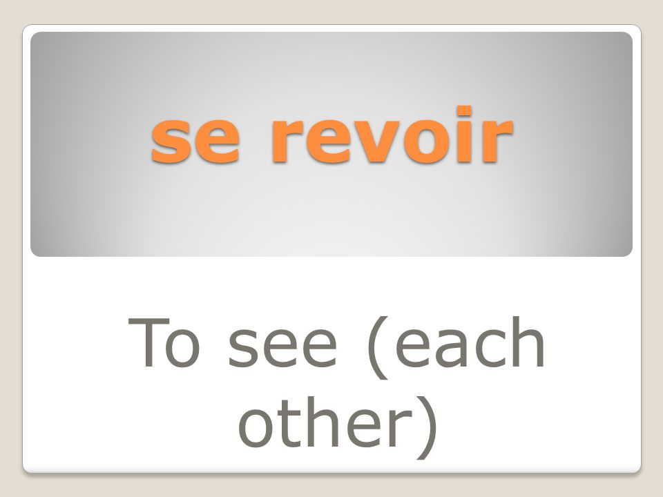 se revoir To see (each other)