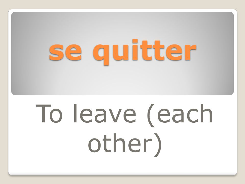 se quitter To leave (each other)