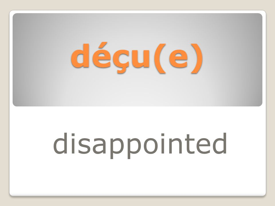 déçu(e) disappointed