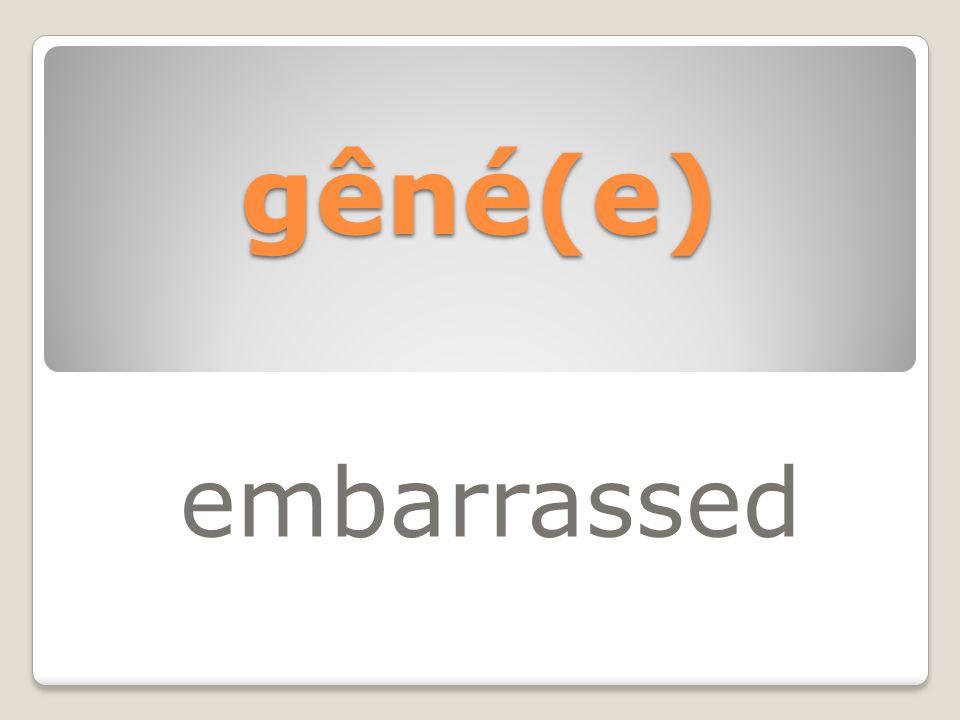 gêné(e) embarrassed