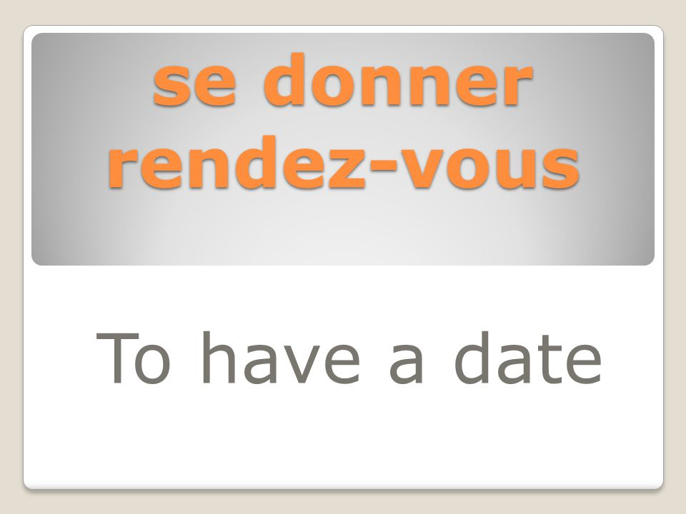 se donner rendez-vous To have a date