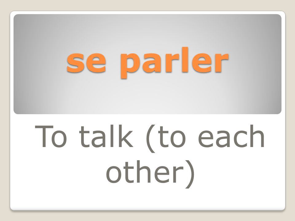 se parler To talk (to each other)