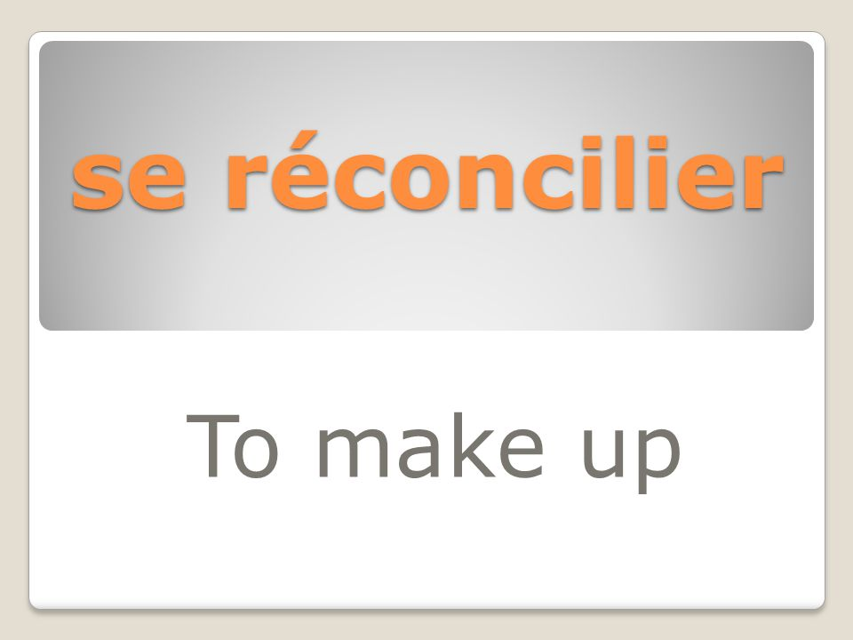 se réconcilier To make up