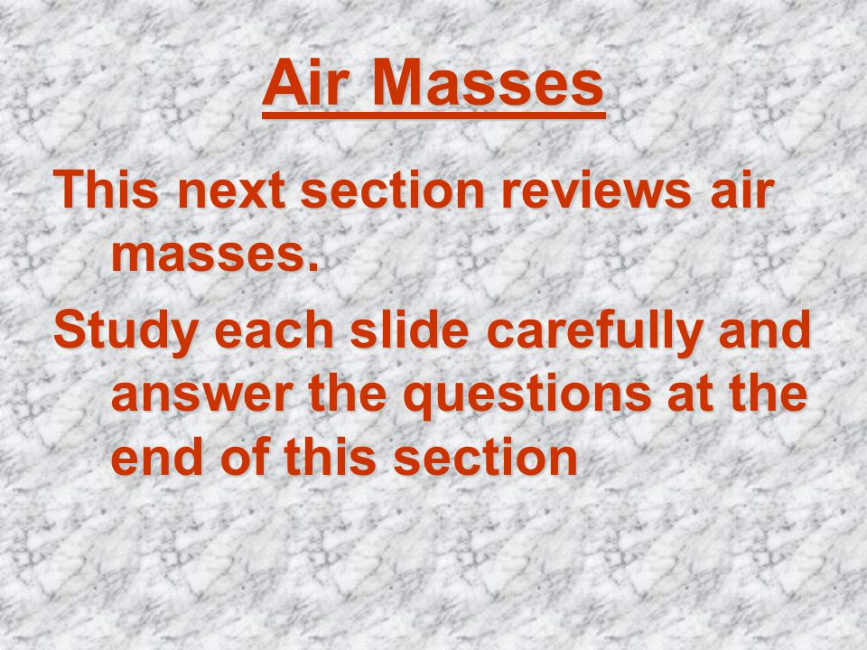 Air Masses This next section reviews air masses.