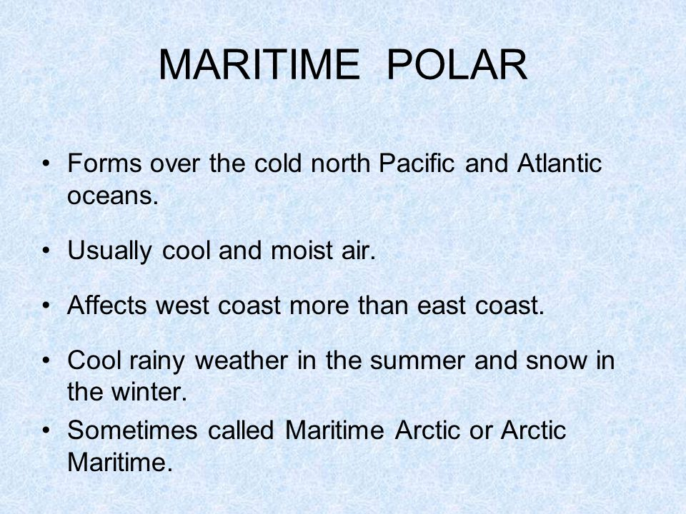 MARITIME POLAR Forms over the cold north Pacific and Atlantic oceans.