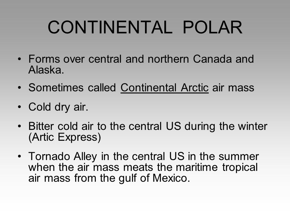 CONTINENTAL POLAR Forms over central and northern Canada and Alaska.