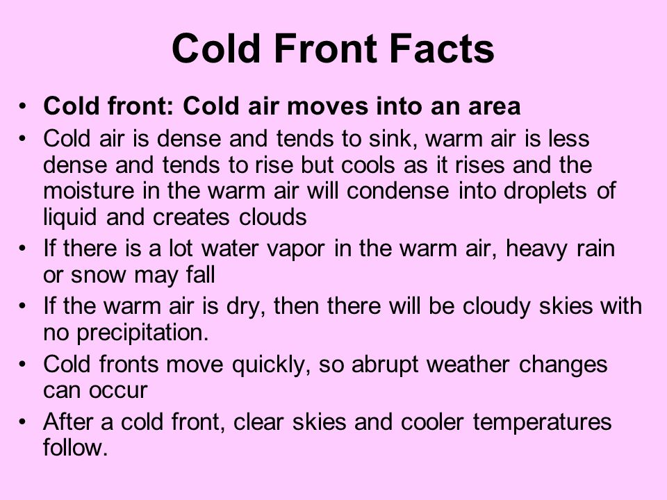 Cold Front Facts Cold front: Cold air moves into an area