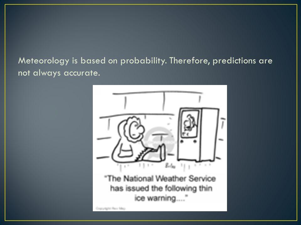 Meteorology is based on probability