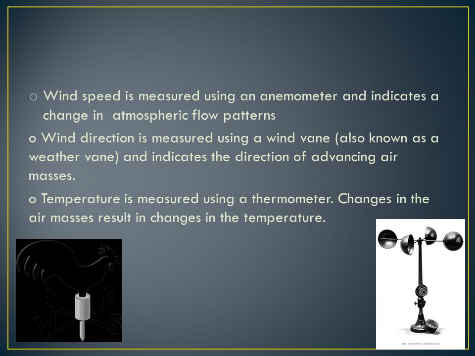 Wind speed is measured using an anemometer and indicates a change in atmospheric flow patterns