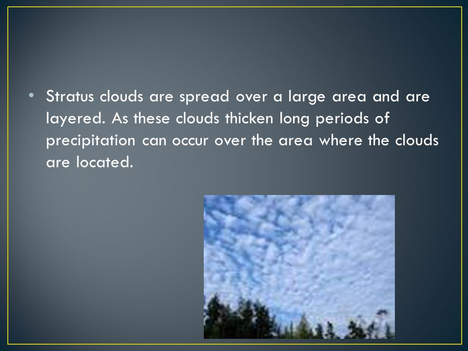 Stratus clouds are spread over a large area and are layered