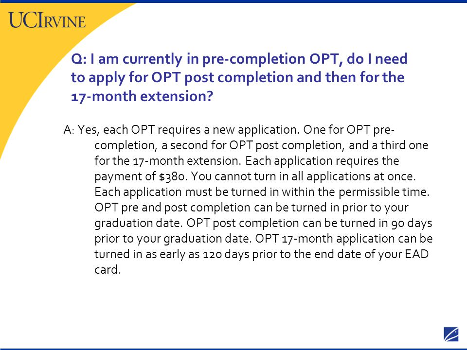 Q: I am currently in pre-completion OPT, do I need to apply for OPT post completion and then for the 17-month extension