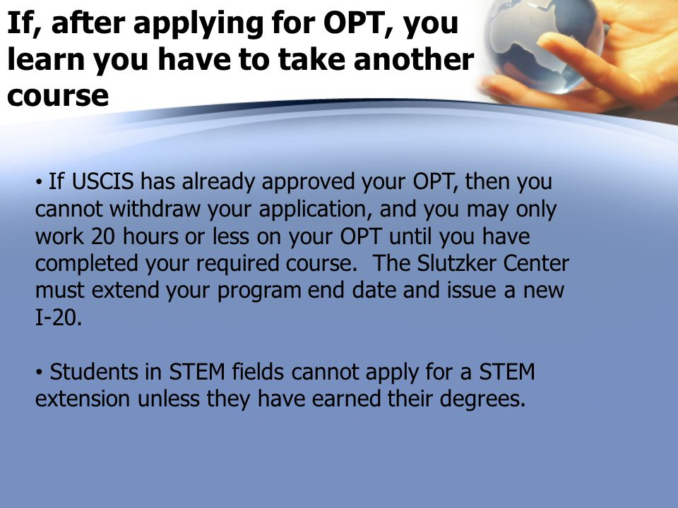 If, after applying for OPT, you learn you have to take another course