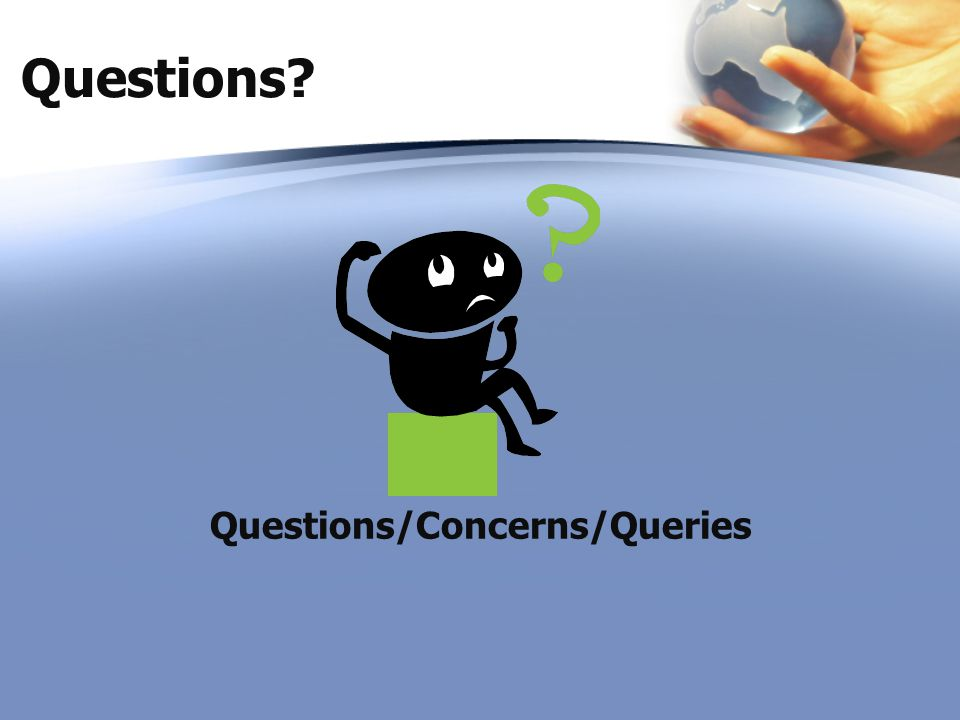 Questions Questions/Concerns/Queries