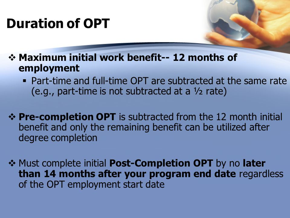 Duration of OPT Maximum initial work benefit-- 12 months of employment