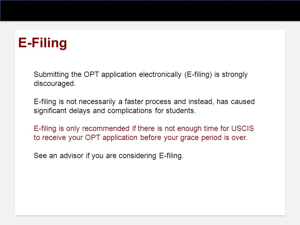 E-Filing Submitting the OPT application electronically (E-filing) is strongly discouraged.