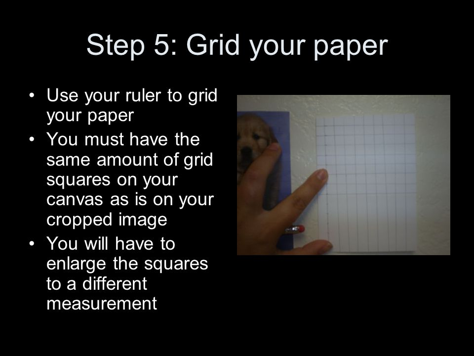 Step 5: Grid your paper Use your ruler to grid your paper
