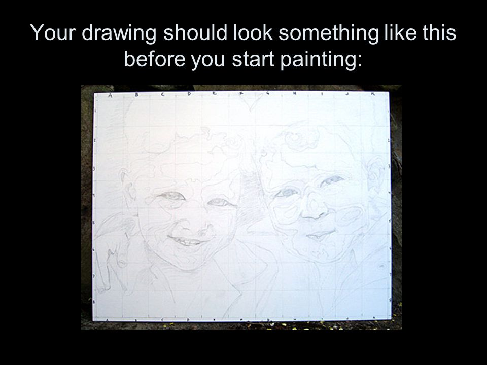 Your drawing should look something like this before you start painting: