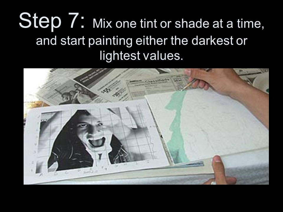 Step 7: Mix one tint or shade at a time, and start painting either the darkest or lightest values.