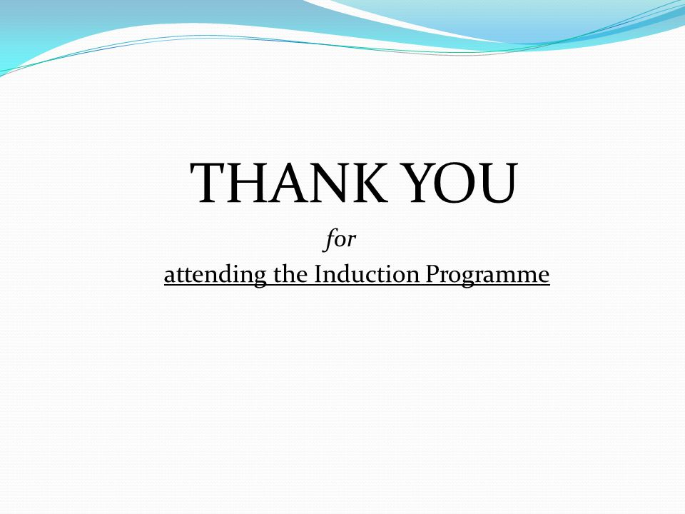 THANK YOU for attending the Induction Programme