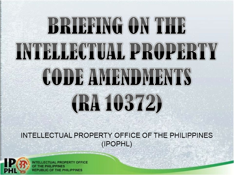 BRIEFING ON THE INTELLECTUAL PROPERTY CODE AMENDMENTS (RA 10372)