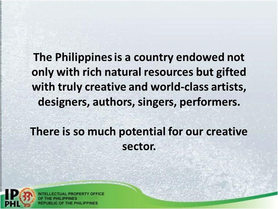 The Philippines is a country endowed not only with rich natural resources but gifted with truly creative and world-class artists, designers, authors, singers, performers.