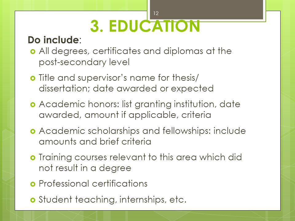 3. EDUCATION Do include: All degrees, certificates and diplomas at the post‑secondary level.