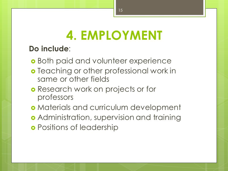 4. EMPLOYMENT Do include: Both paid and volunteer experience