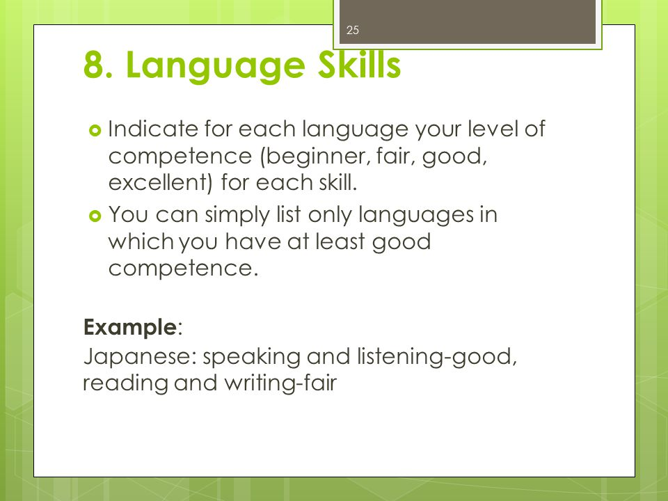 8. Language Skills Indicate for each language your level of competence (beginner, fair, good, excellent) for each skill.