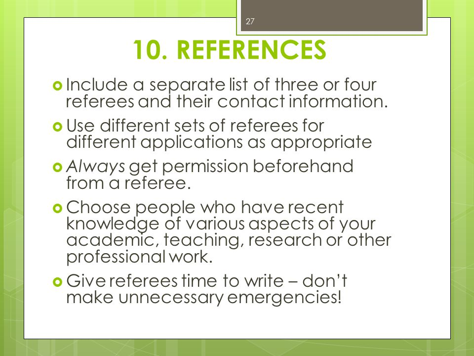 10. REFERENCES Include a separate list of three or four referees and their contact information.