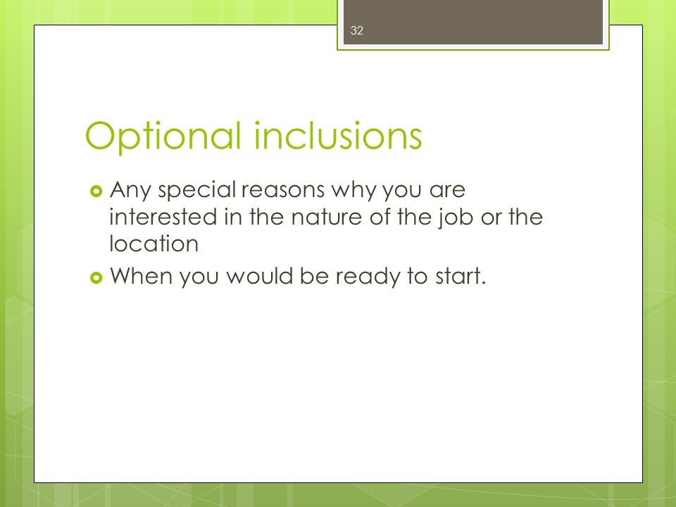 Optional inclusions Any special reasons why you are interested in the nature of the job or the location.