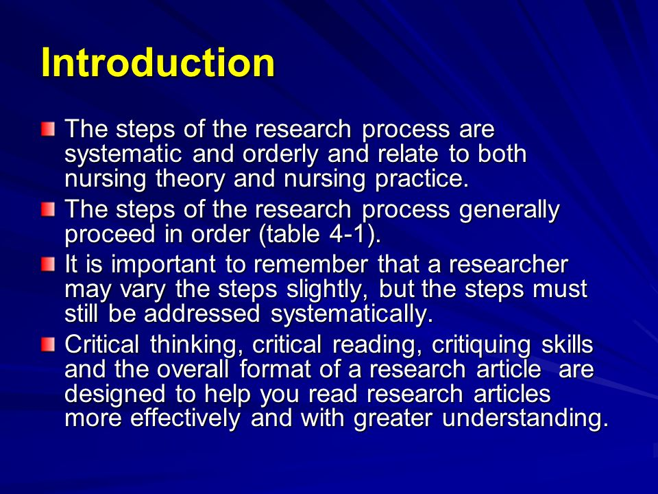 Introduction The steps of the research process are systematic and orderly and relate to both nursing theory and nursing practice.