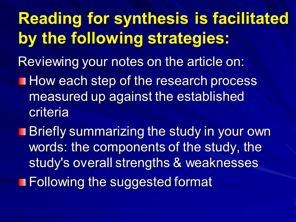 Reading for synthesis is facilitated by the following strategies: